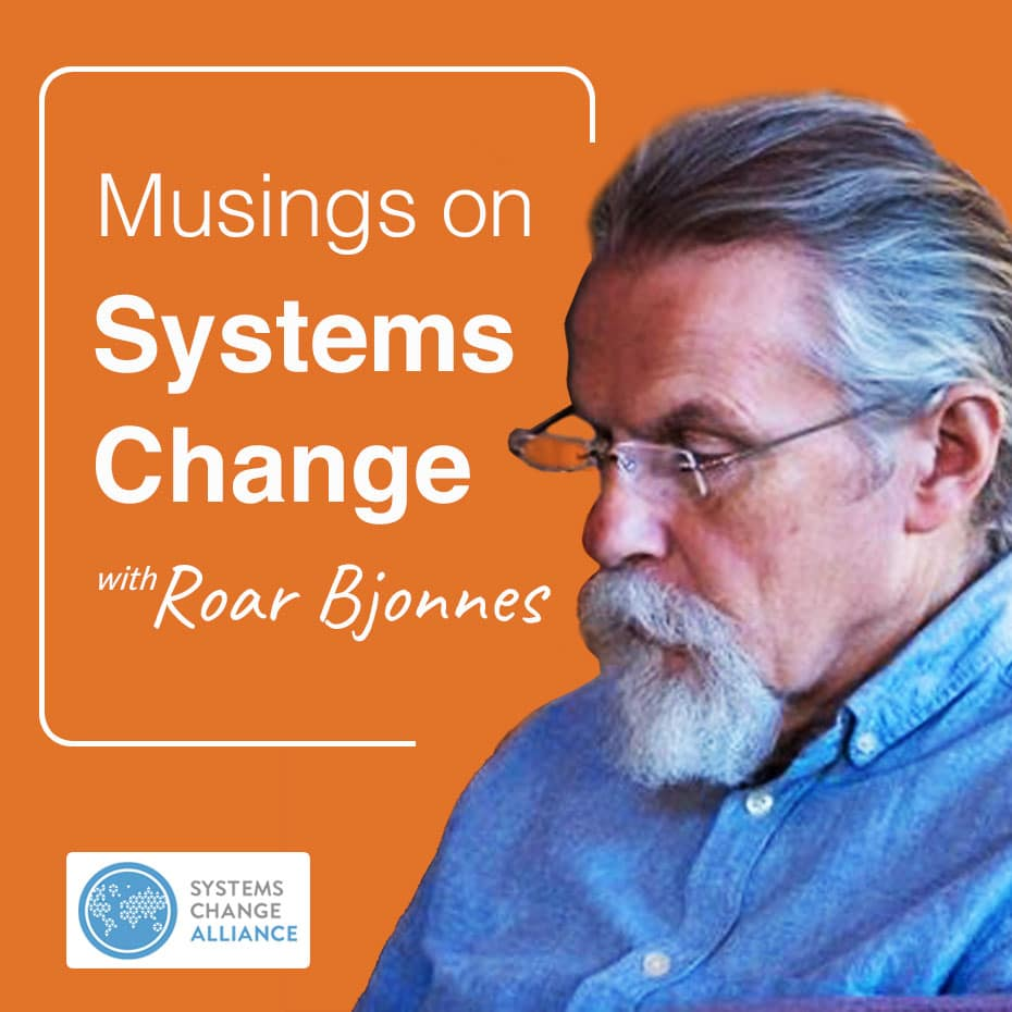 Musings on Systems Change with Roar Bjonnes